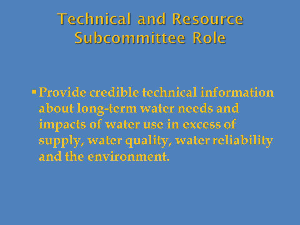  Provide credible technical information about long-term water needs and impacts of water use in excess of supply, water quality, water reliability and the environment.