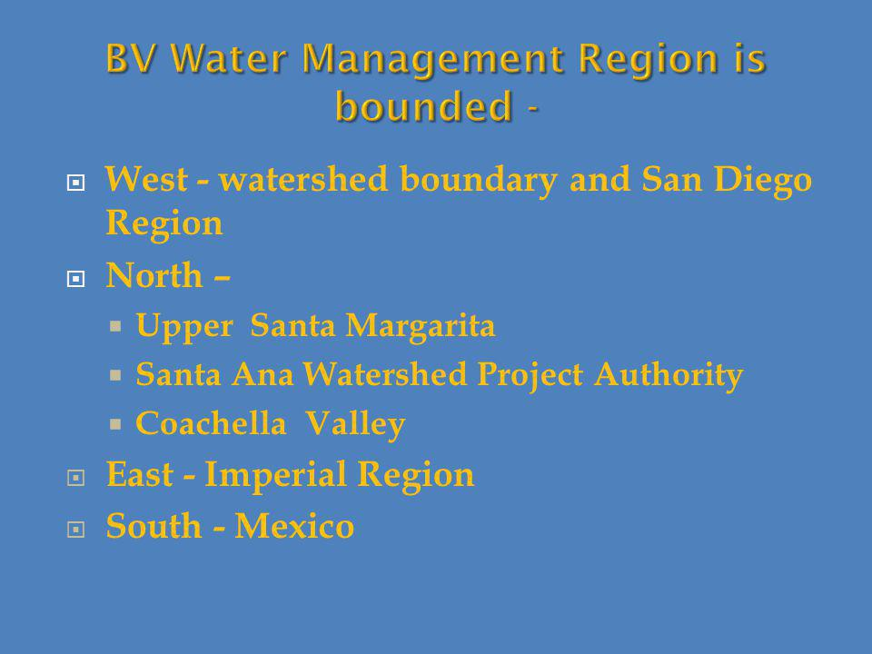  West - watershed boundary and San Diego Region  North –  Upper Santa Margarita  Santa Ana Watershed Project Authority  Coachella Valley  East - Imperial Region  South - Mexico
