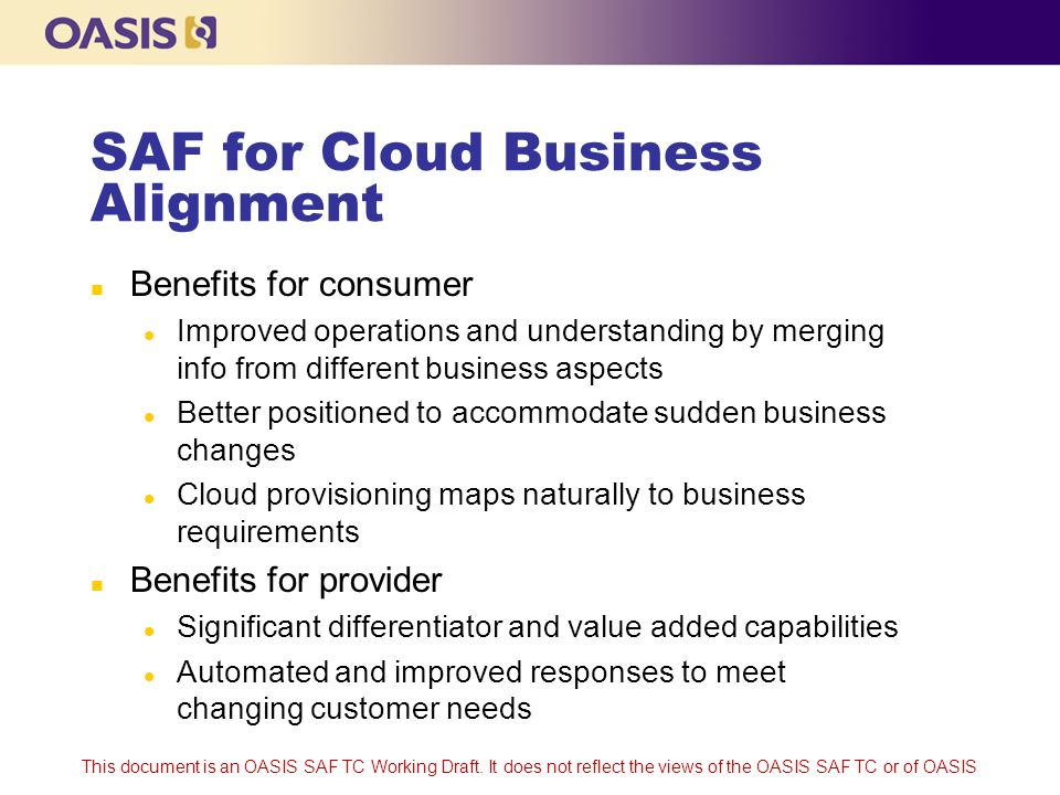 This document is an OASIS SAF TC Working Draft. It does not reflect the views of the OASIS SAF TC or of OASIS SAF for Cloud Business Alignment n Benef