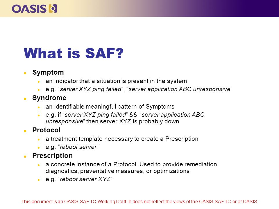 This document is an OASIS SAF TC Working Draft. It does not reflect the views of the OASIS SAF TC or of OASIS What is SAF? n Symptom l an indicator th