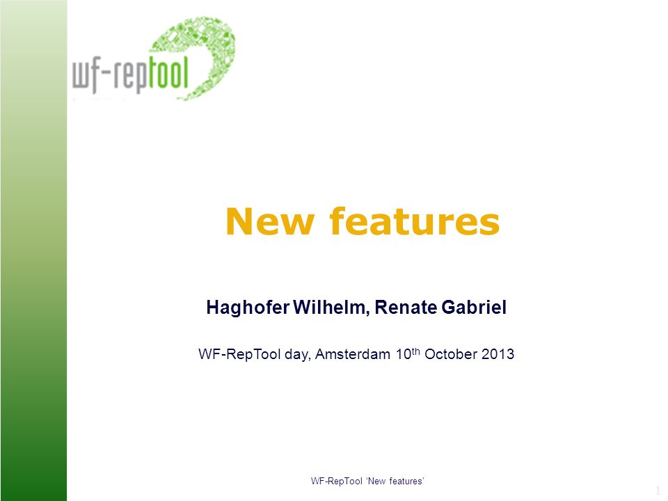 WF-RepTool 'New features' Renate Gabriel 12 Compare reports  Background: comparing reports is not easy  using multiple browser windows is not a real solution  Solution: have the results of reports side by side with various optionsvarious options  select reports to compare by multiple criteria  filter the content of interest  choose how to compare  select the level of comparison example