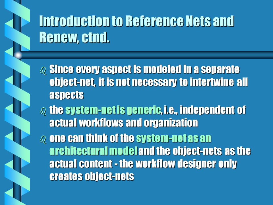 Introduction to Reference Nets and Renew, ctnd.