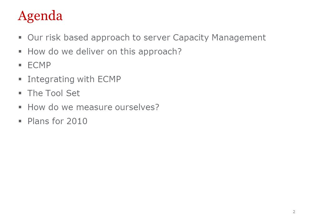 2 Agenda  Our risk based approach to server Capacity Management  How do we deliver on this approach.