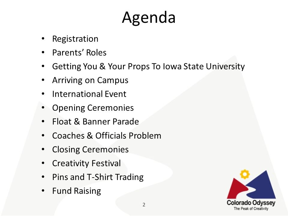 Agenda Registration Parents' Roles Getting You & Your Props To Iowa State University Arriving on Campus International Event Opening Ceremonies Float & Banner Parade Coaches & Officials Problem Closing Ceremonies Creativity Festival Pins and T-Shirt Trading Fund Raising