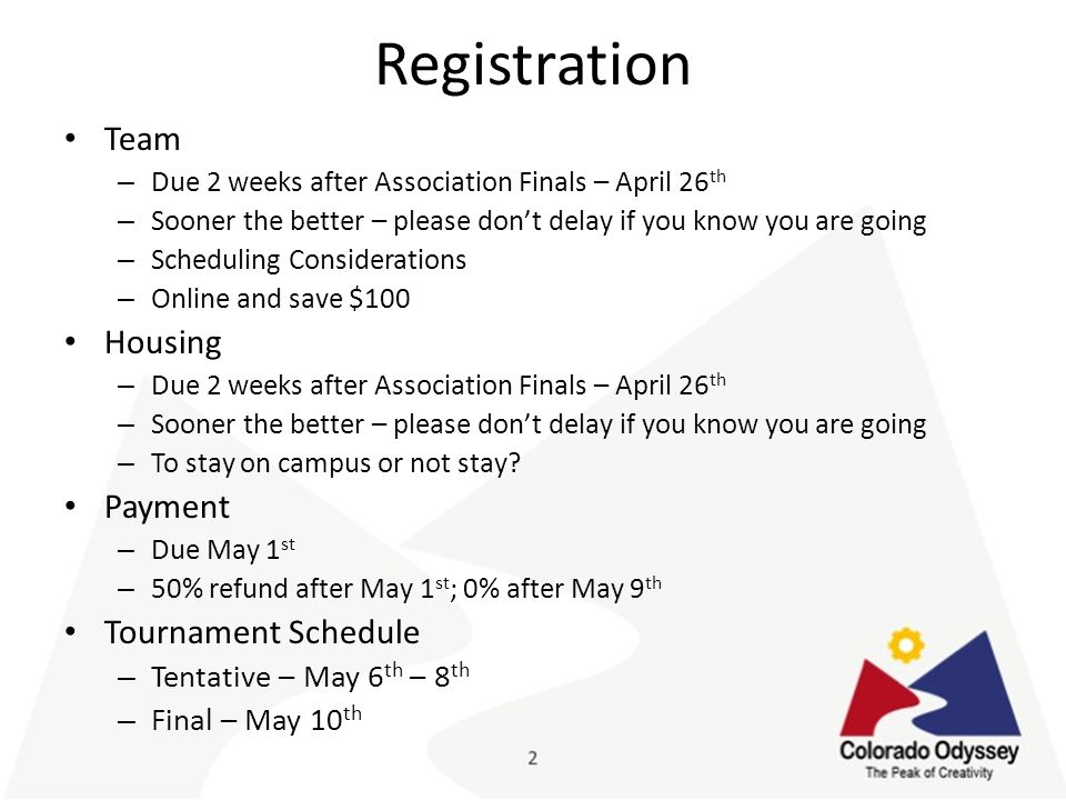 Registration Team – Due 2 weeks after Association Finals – April 26 th – Sooner the better – please don't delay if you know you are going – Scheduling Considerations – Online and save $100 Housing – Due 2 weeks after Association Finals – April 26 th – Sooner the better – please don't delay if you know you are going – To stay on campus or not stay.