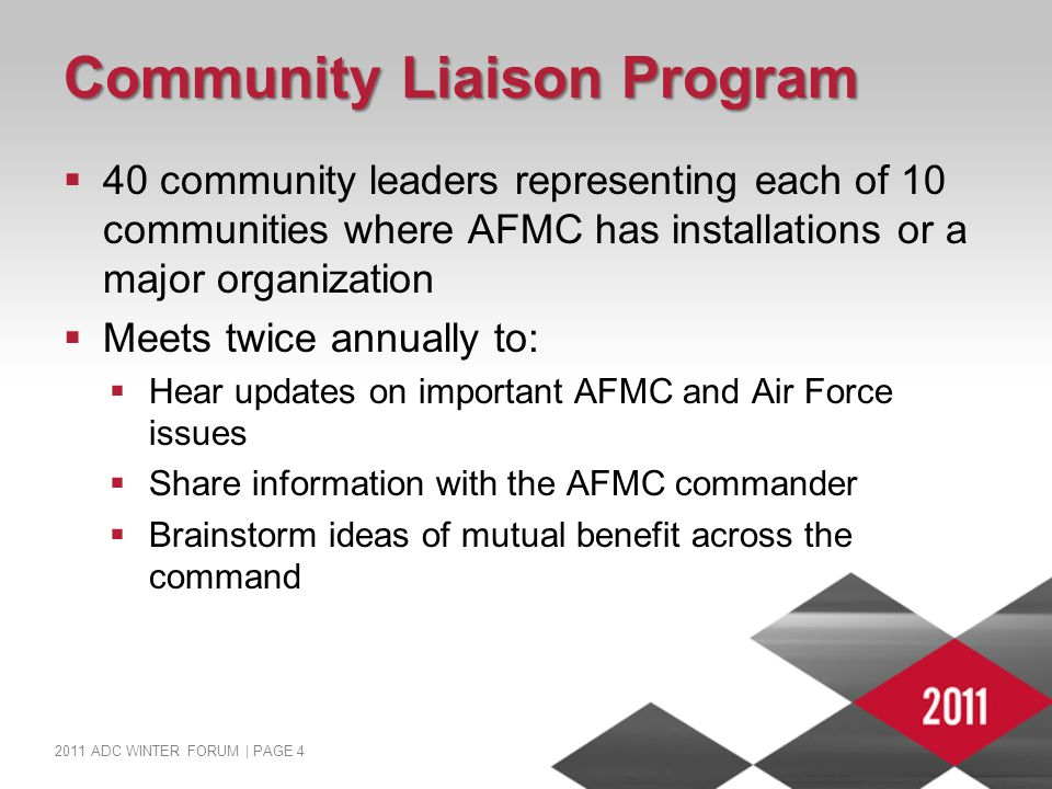 2011 ADC WINTER FORUM   PAGE 5 Community Liaison Program The five CLP subgroups that reflect AFMC's and AF's 5 priorities are:  Acquisition reform and community support  Telling the AFMC story  Recapitalization  Energy use and conservation  Education and workforce development