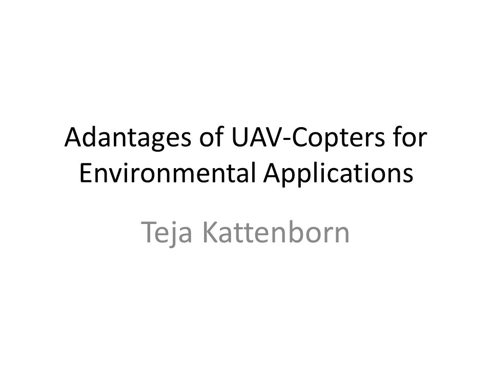 Adantages of UAV-Copters for Environmental Applications Teja Kattenborn