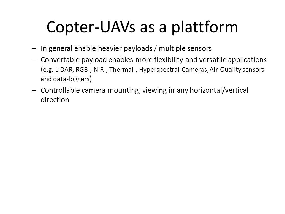 Copter-UAVs as a plattform – In general enable heavier payloads / multiple sensors – Convertable payload enables more flexibility and versatile applications ( e.g.