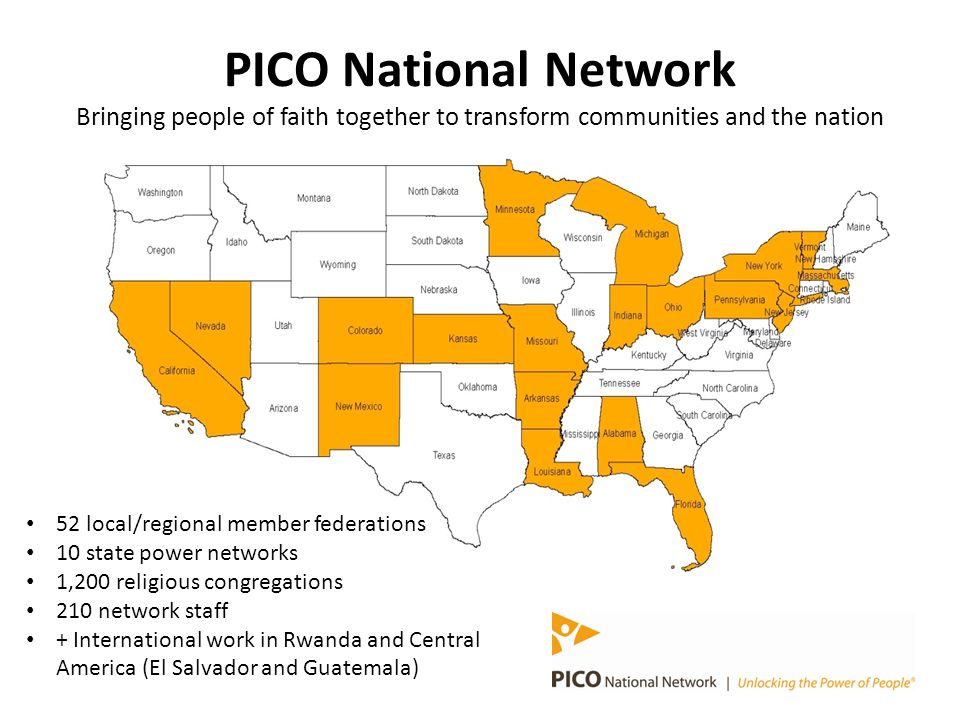 PICO National Network Bringing people of faith together to transform communities and the nation 52 local/regional member federations 10 state power ne