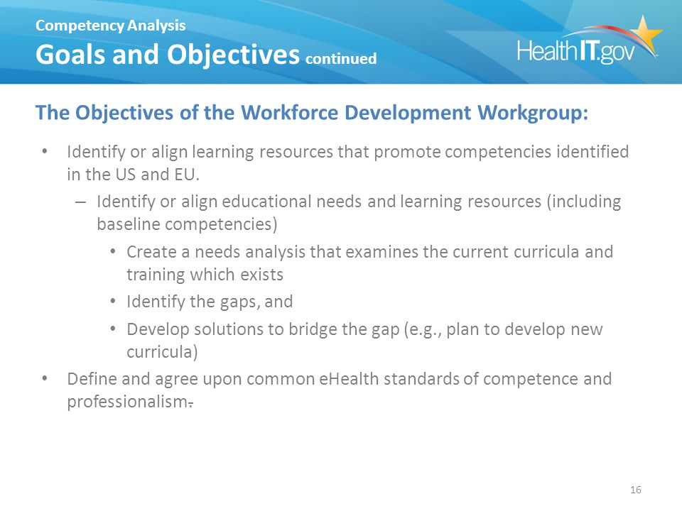16 The Objectives of the Workforce Development Workgroup: Identify or align learning resources that promote competencies identified in the US and EU.