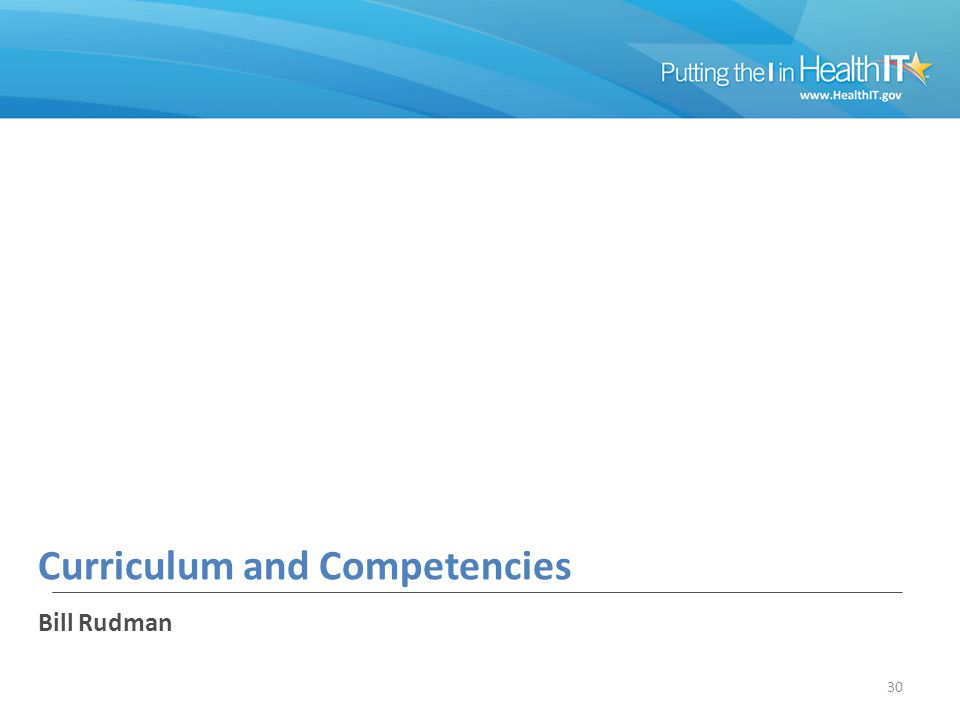 Curriculum and Competencies Bill Rudman 30