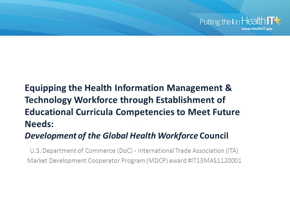 Equipping the Health Information Management & Technology Workforce through Establishment of Educational Curricula Competencies to Meet Future Needs: Development of the Global Health Workforce Council U.S.