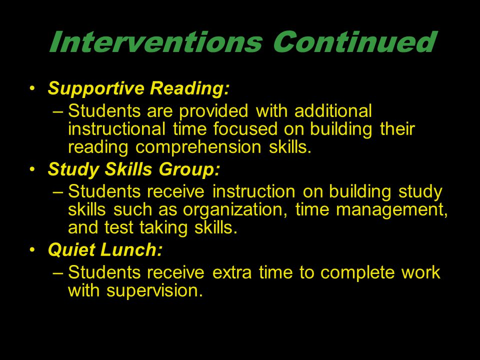 Interventions Continued Supportive Reading: –Students are provided with additional instructional time focused on building their reading comprehension
