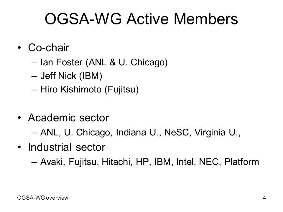 OGSA-WG overview4 OGSA-WG Active Members Co-chair –Ian Foster (ANL & U.