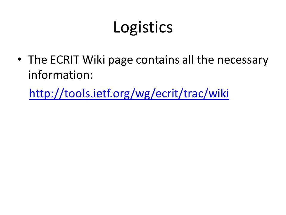 Logistics The ECRIT Wiki page contains all the necessary information: http://tools.ietf.org/wg/ecrit/trac/wiki