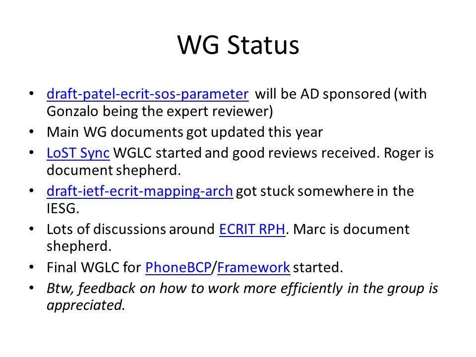 WG Status draft-patel-ecrit-sos-parameter will be AD sponsored (with Gonzalo being the expert reviewer) draft-patel-ecrit-sos-parameter Main WG documents got updated this year LoST Sync WGLC started and good reviews received.