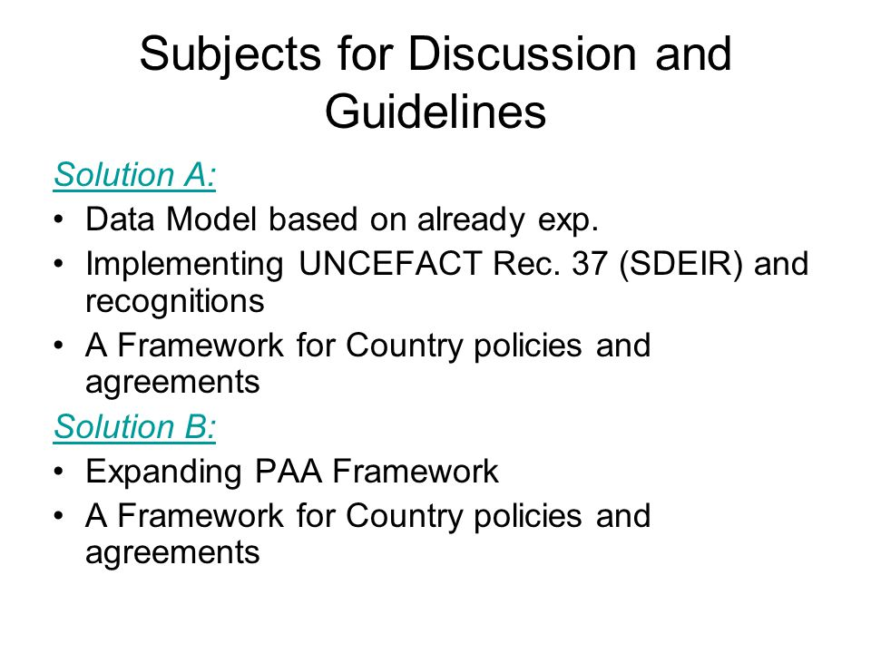 Subjects for Discussion and Guidelines Solution A: Data Model based on already exp. Implementing UNCEFACT Rec. 37 (SDEIR) and recognitions A Framework