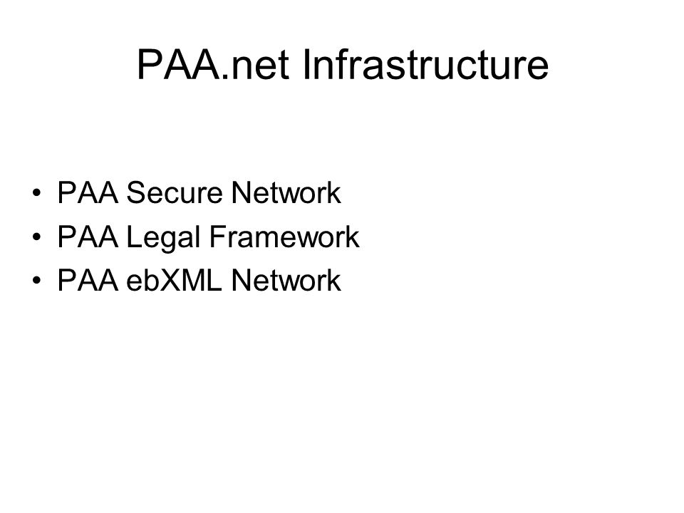 PAA Secure Network PAA Legal Framework PAA ebXML Network PAA.net Infrastructure
