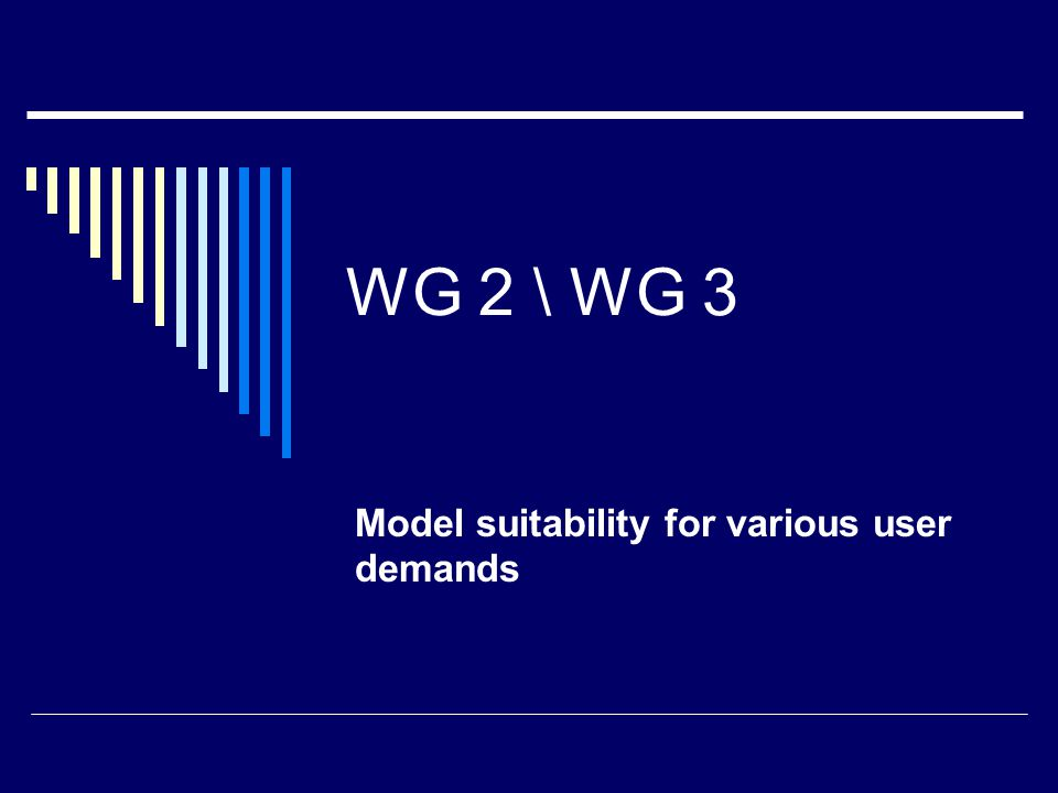 WG 2 \ WG 3 Model suitability for various user demands