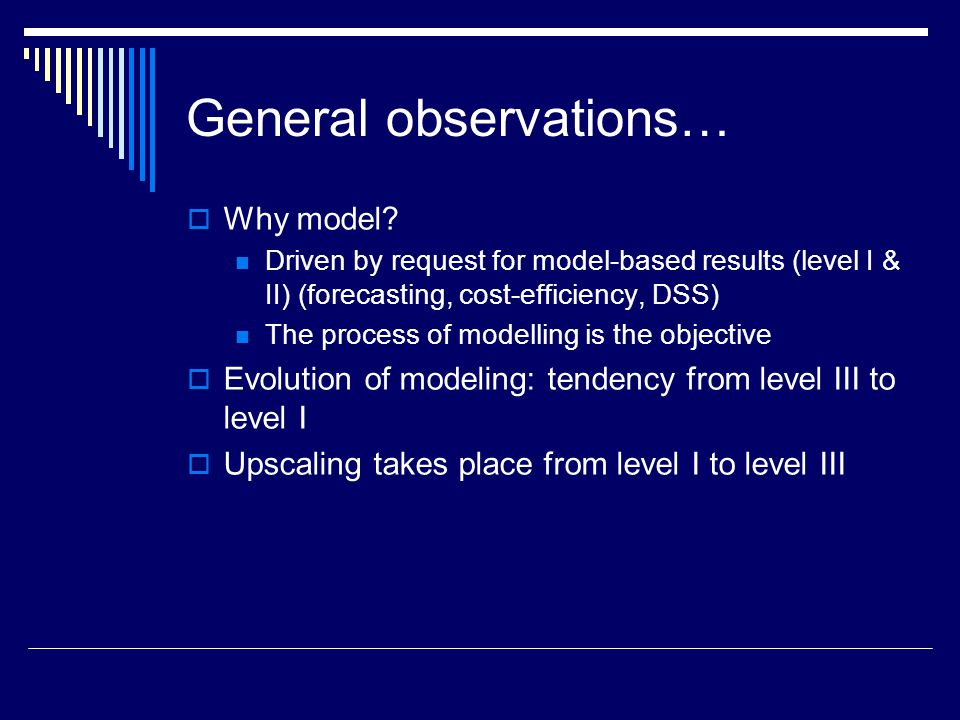 General observations…  Why model.