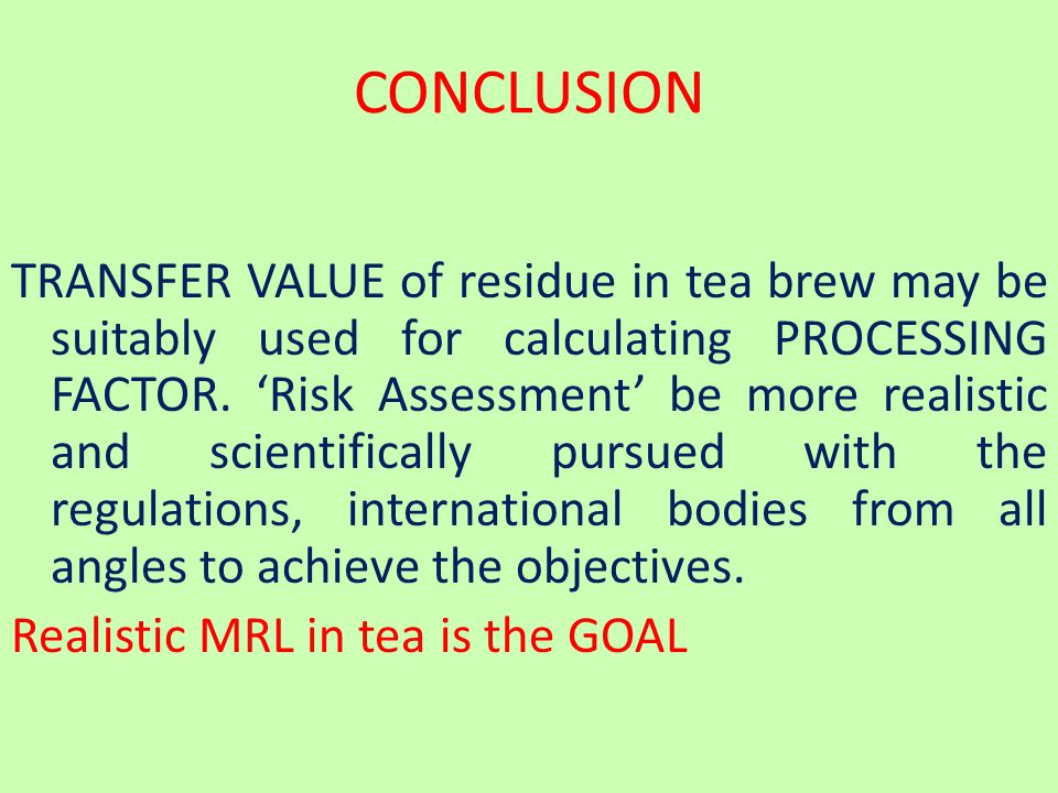 CONCLUSION TRANSFER VALUE of residue in tea brew may be suitably used for calculating PROCESSING FACTOR.