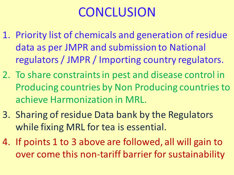 CONCLUSION 1.Priority list of chemicals and generation of residue data as per JMPR and submission to National regulators / JMPR / Importing country regulators.