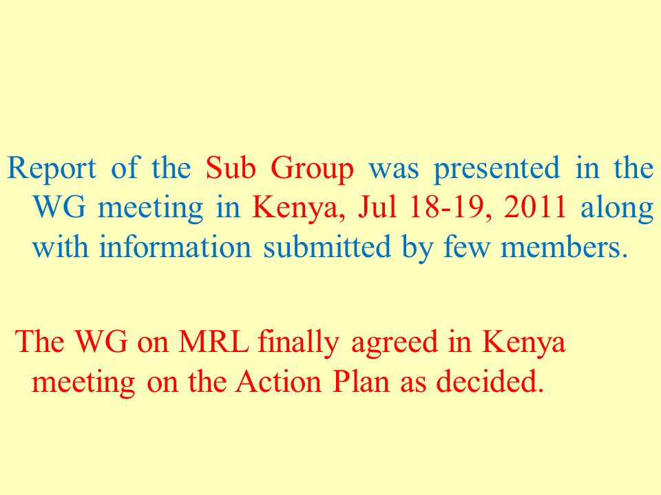 Report of the Sub Group was presented in the WG meeting in Kenya, Jul 18-19, 2011 along with information submitted by few members.