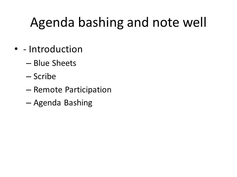 Agenda bashing and note well - Introduction – Blue Sheets – Scribe – Remote Participation – Agenda Bashing
