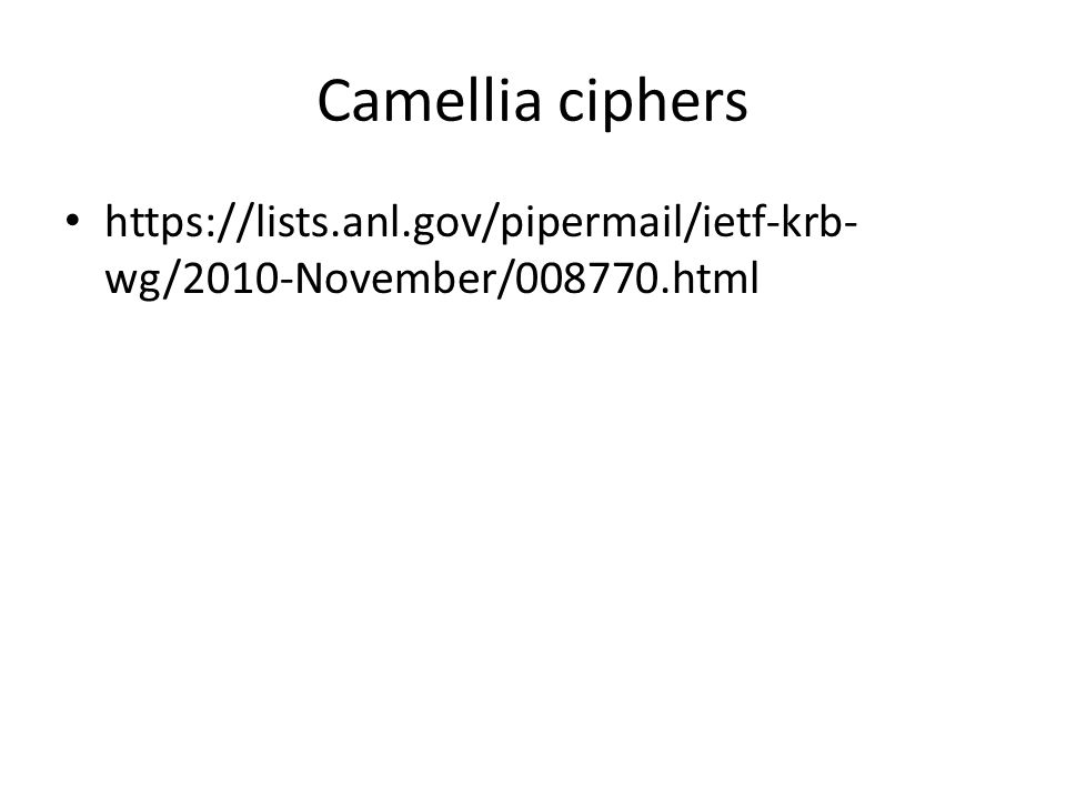 Camellia ciphers https://lists.anl.gov/pipermail/ietf-krb- wg/2010-November/008770.html