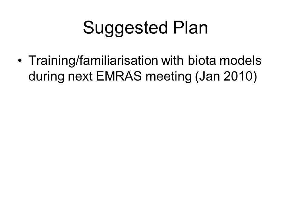 Suggested Plan Training/familiarisation with biota models during next EMRAS meeting (Jan 2010)