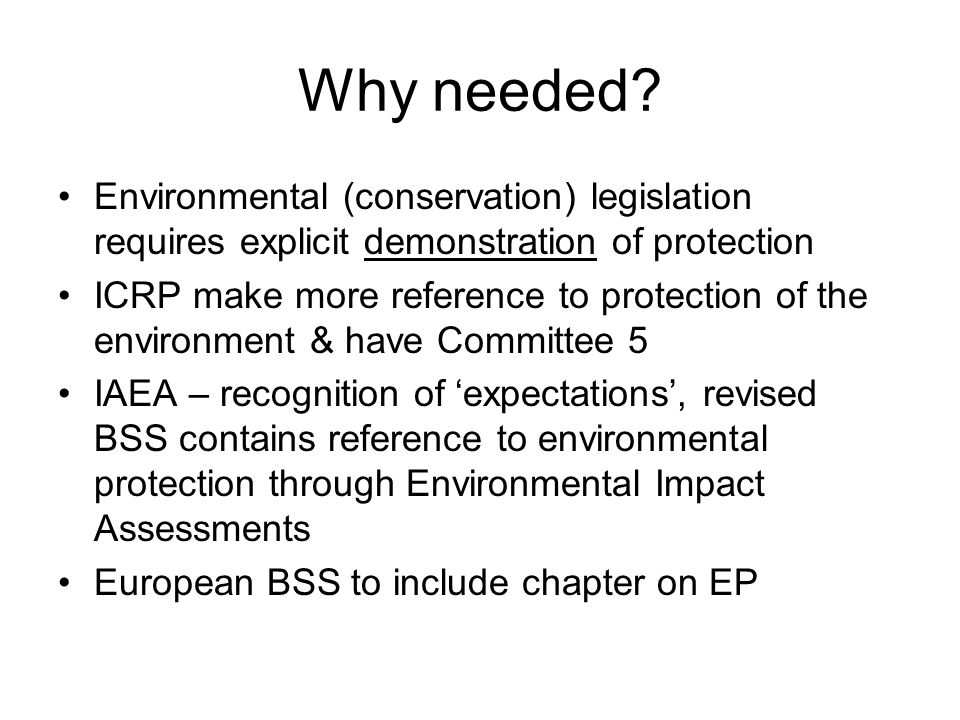 Used for assessments: –ERICA: Sweden, UK, Finland, OSPAR, parameters used in other approaches –EA R&D128: England & Wales >700 authorisations (Natura 2000 sites) and Scotland – all Natura 2000 sites in Scotland –RESRAD-BIOTA: US(DOE) sites –FASSET/EPIC: elements used in various approaches (inc.