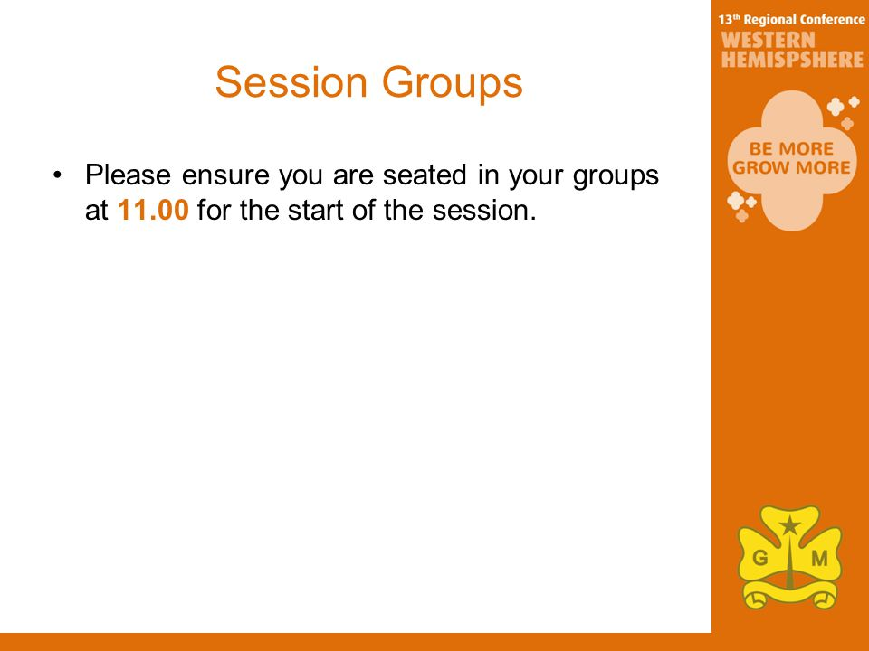 Session Groups Please ensure you are seated in your groups at for the start of the session.
