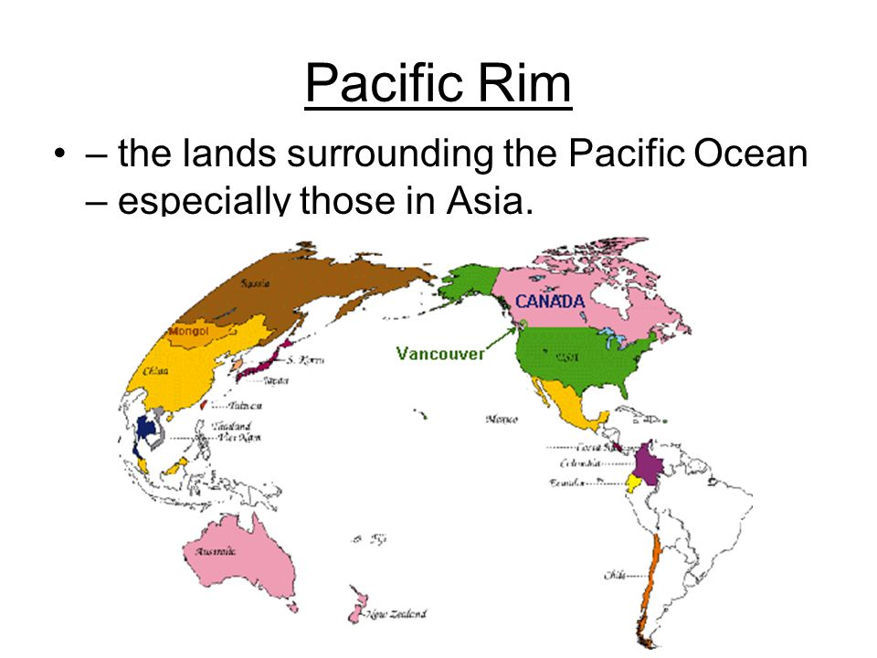 Pacific Rim – the lands surrounding the Pacific Ocean – especially those in Asia.