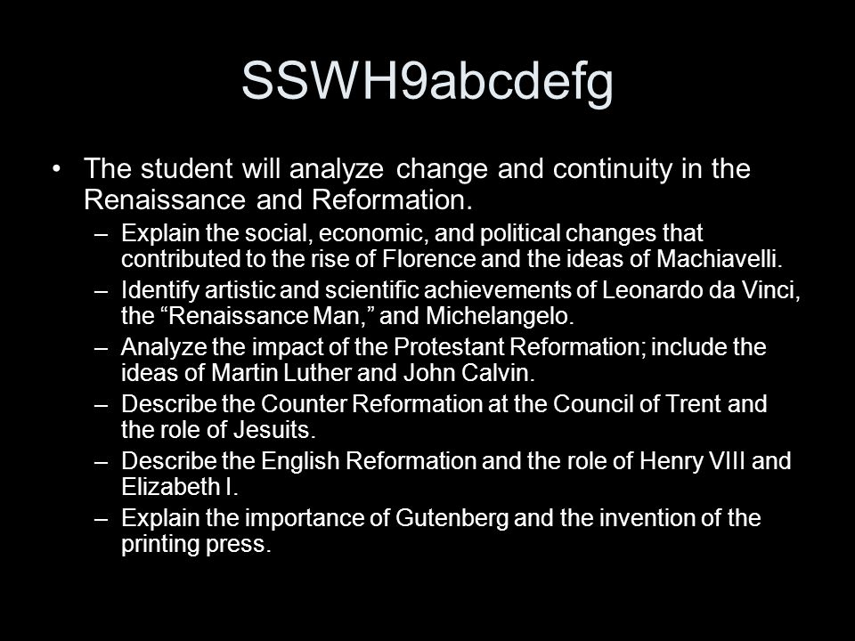 SSWH9abcdefg The student will analyze change and continuity in the Renaissance and Reformation. –Explain the social, economic, and political changes t