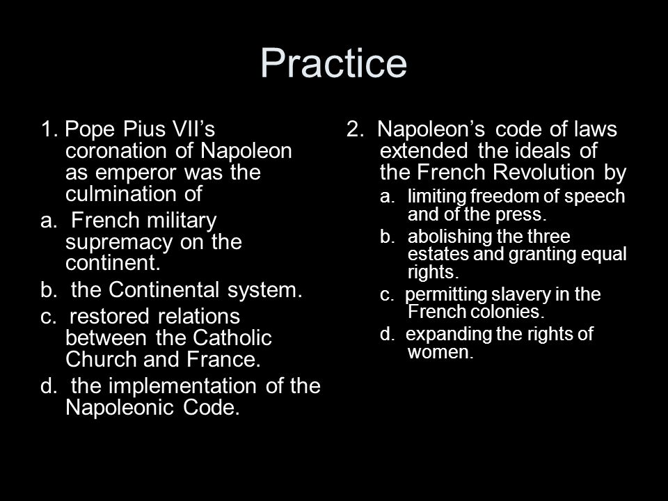 Practice 1. Pope Pius VII's coronation of Napoleon as emperor was the culmination of a. French military supremacy on the continent. b. the Continental
