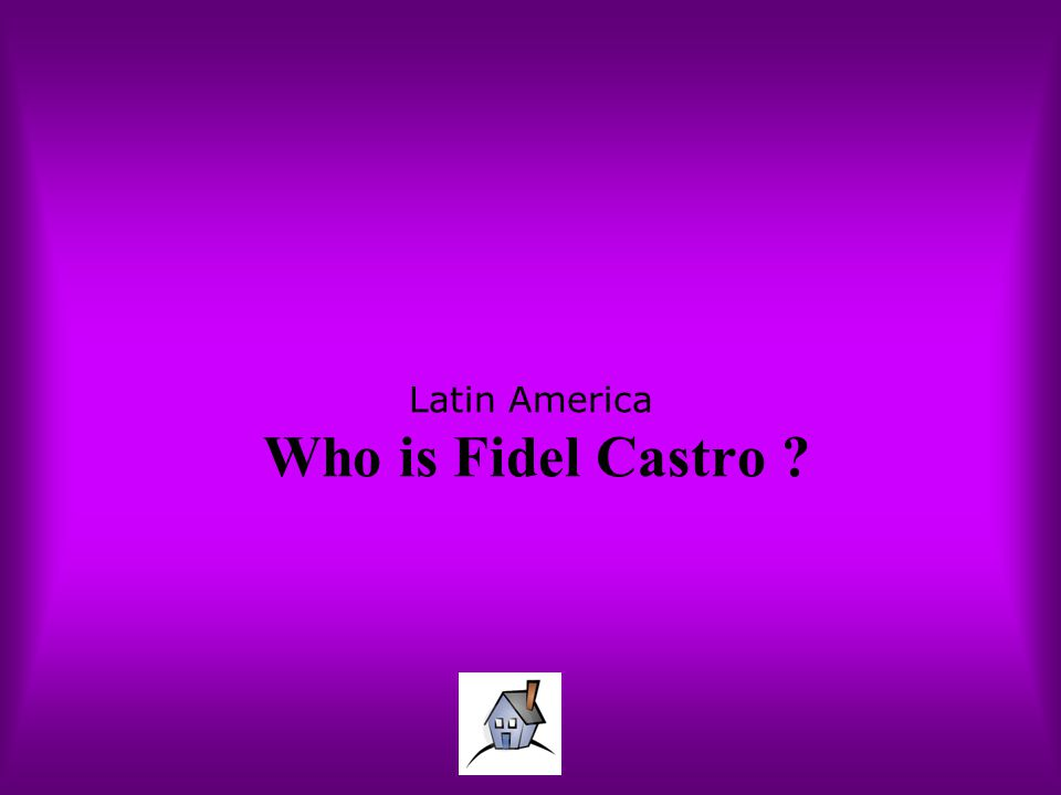 Latin America Who is Fidel Castro ?