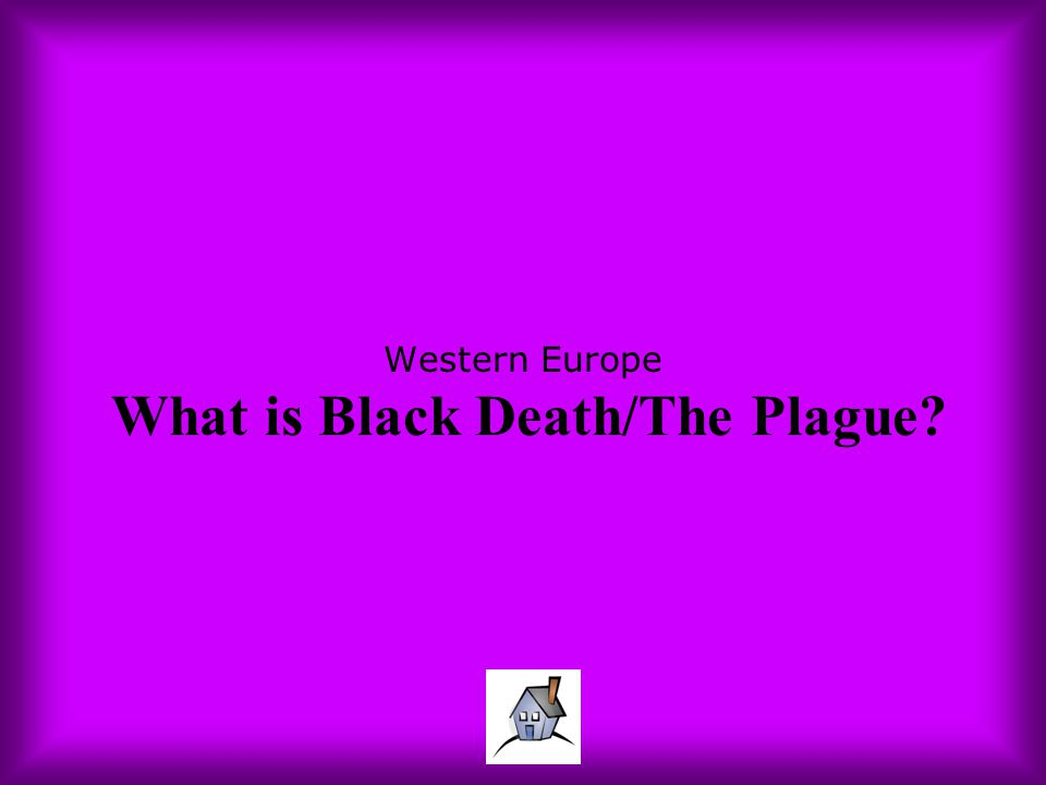 Western Europe What is Black Death/The Plague?