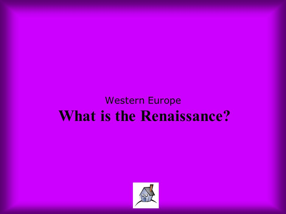 Western Europe What is the Renaissance?