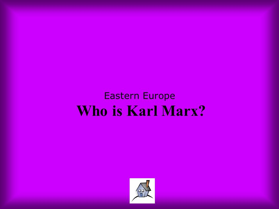 Eastern Europe Who is Karl Marx?