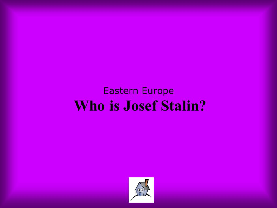 Eastern Europe Who is Josef Stalin?