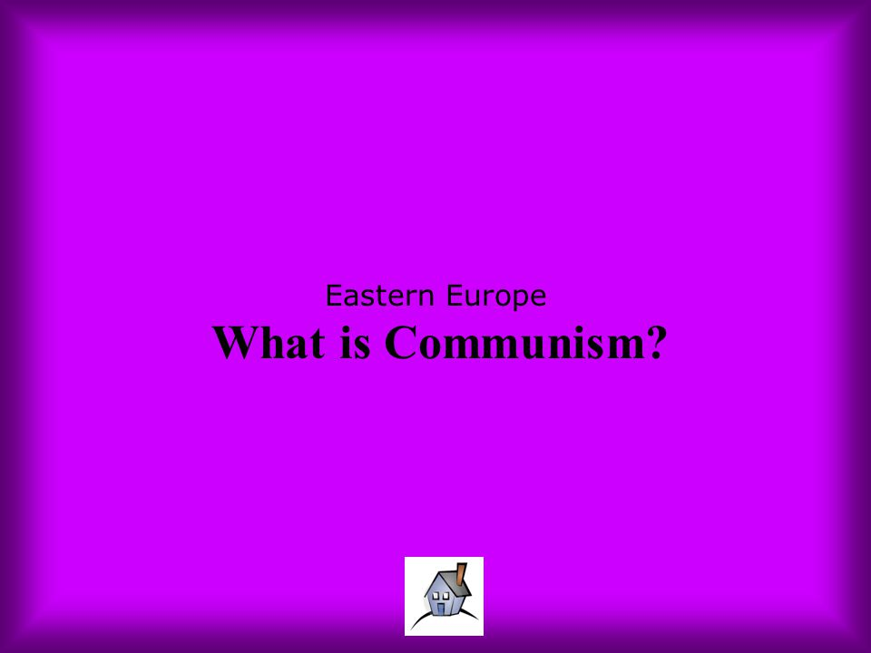 Eastern Europe What is Communism?