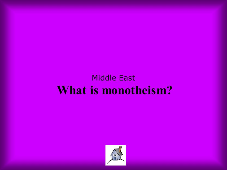 Middle East What is monotheism?