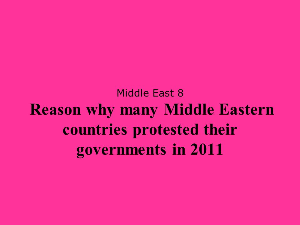 Middle East 8 Reason why many Middle Eastern countries protested their governments in 2011
