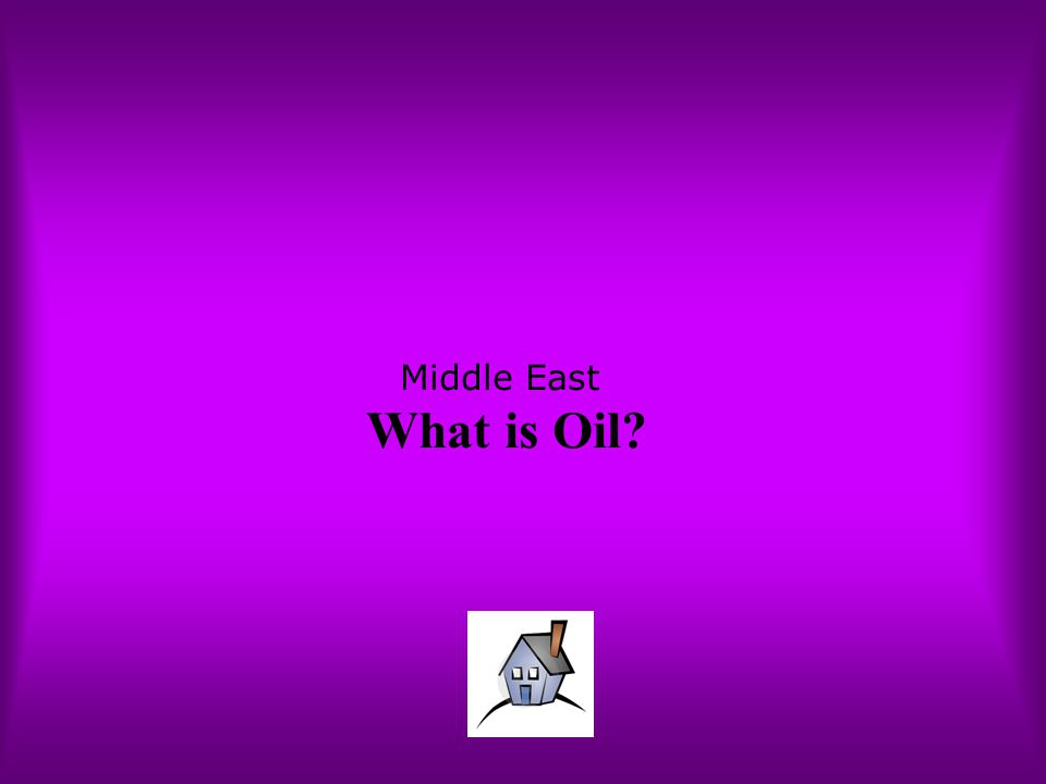 Middle East What is Oil?