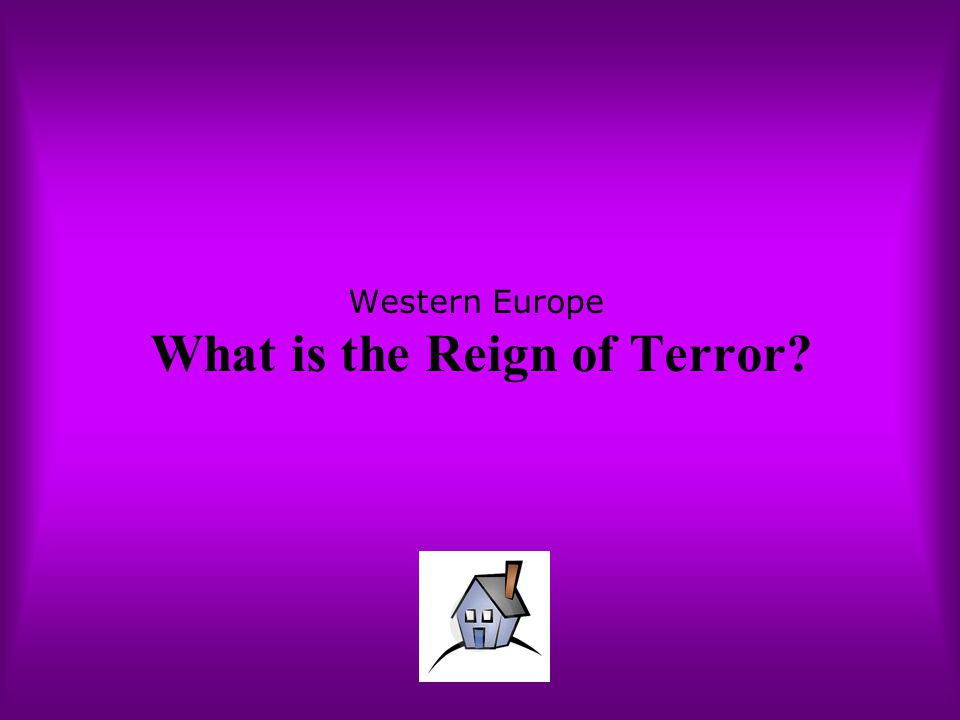 Western Europe What is the Reign of Terror?