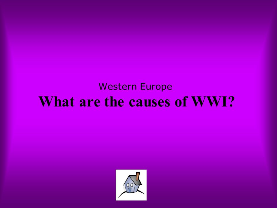 Western Europe What are the causes of WWI?