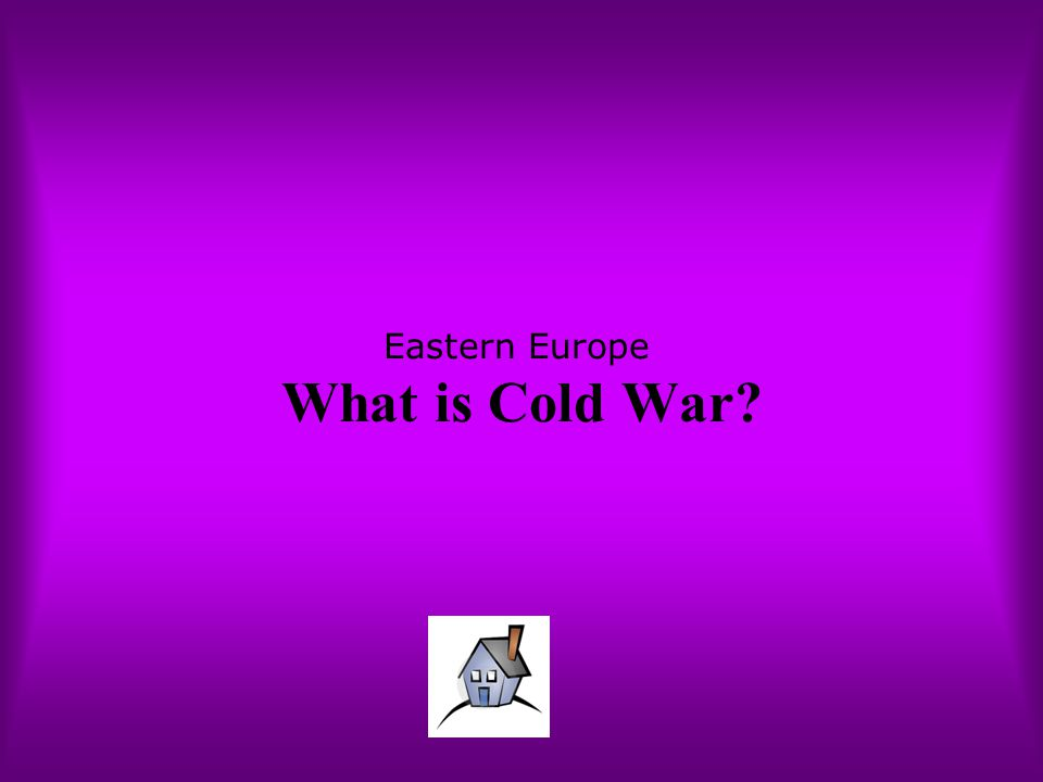 Eastern Europe What is Cold War?
