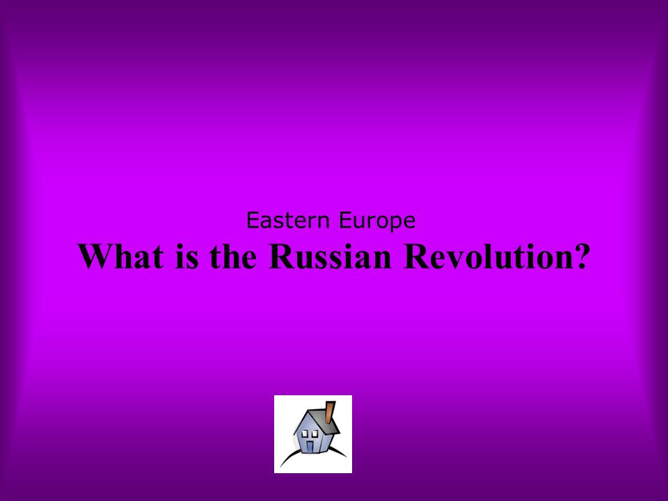 Eastern Europe What is the Russian Revolution?