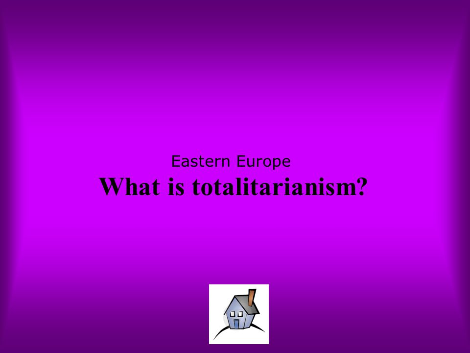Eastern Europe What is totalitarianism?