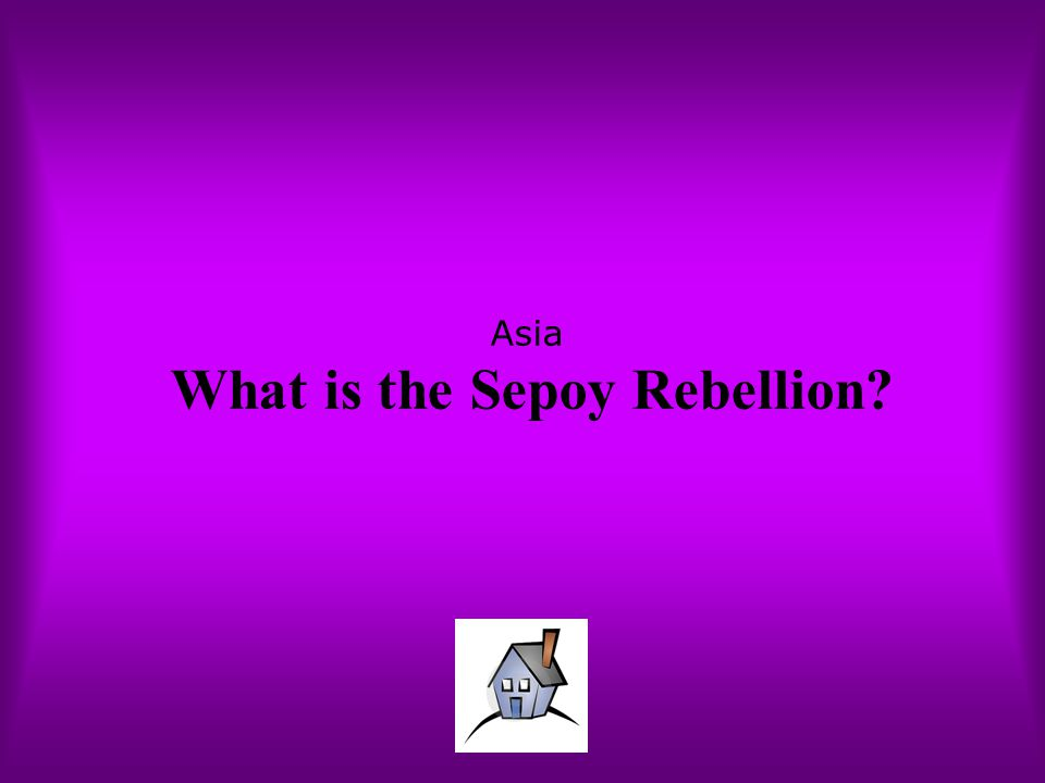 Asia What is the Sepoy Rebellion?